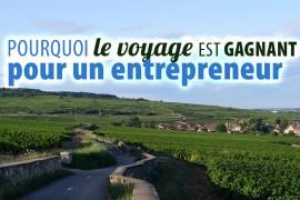 Pourquoi le voyage est gagnant pour un entrepreneur?