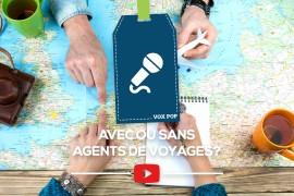 [VOX POP] Avec ou sans agents de voyages?
