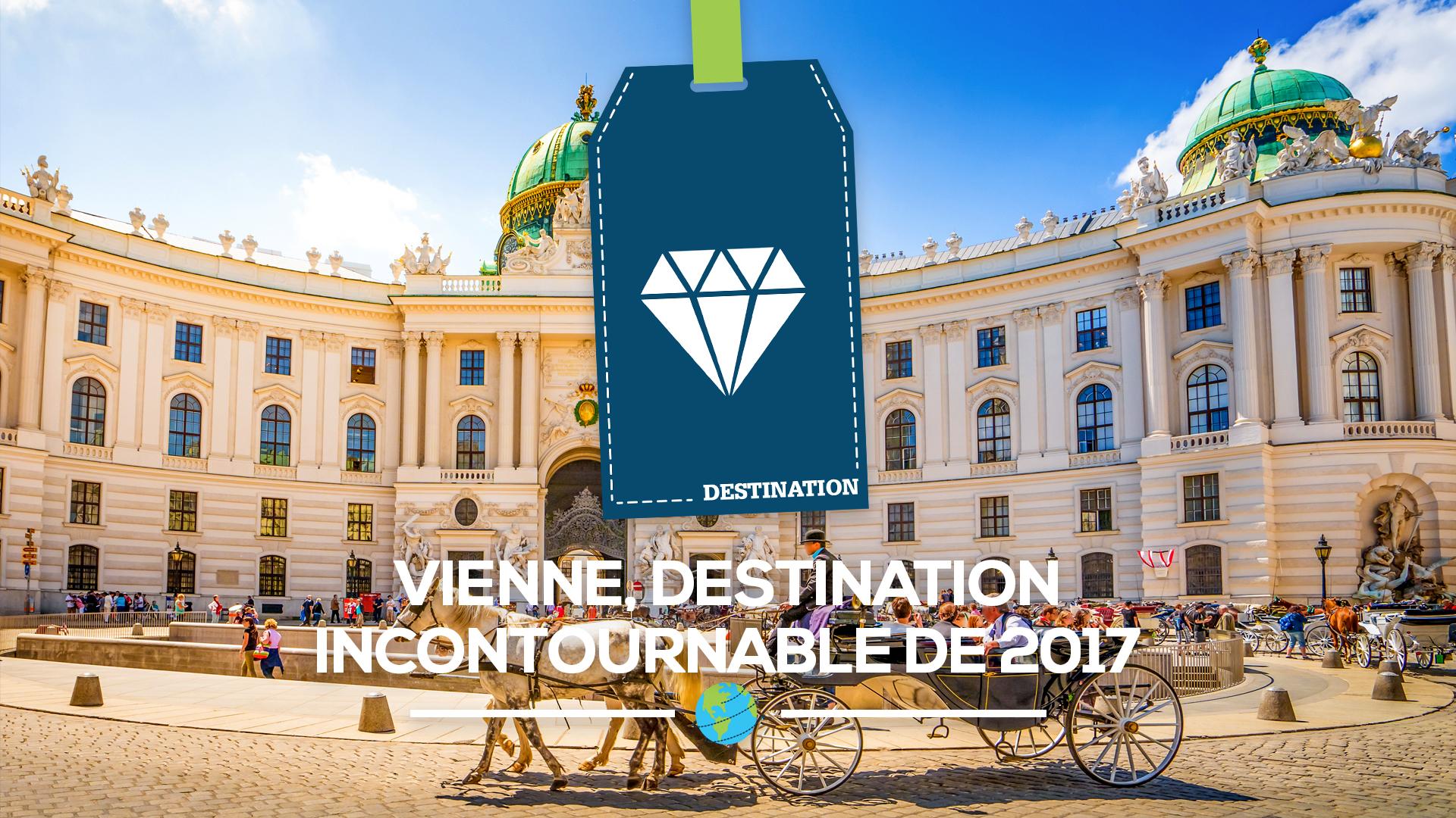destination vienne incontournable 2017