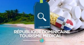 [#Miss Curieuse] La République Dominicaine pour vos soins médicaux?