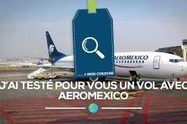 [#Miss Curieuse] J'ai testé pour vous un vol avec Aeromexico