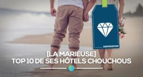 [La Marieuse] Top 10 de ses hôtels chouchous