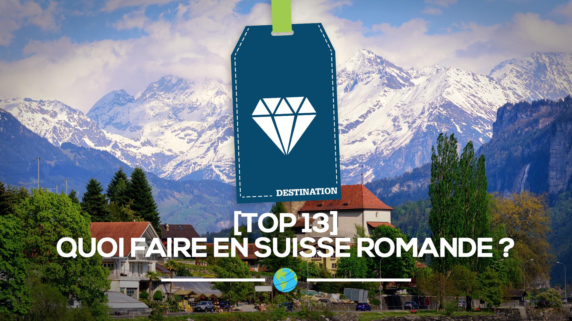 top 13 quoi faire en suisse romande profession voyages. Black Bedroom Furniture Sets. Home Design Ideas
