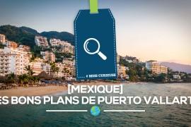[#Miss Curieuse] Les bons plans de Puerto Vallarta