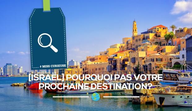 [Israël] Pourquoi pas votre prochaine destination?