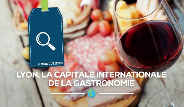 [MissCurieuse] (Direct)tion Lyon, la capitale internationale de la gastronomie