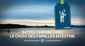 [Hôtel Chéribourg] Le choix des familles en Estrie