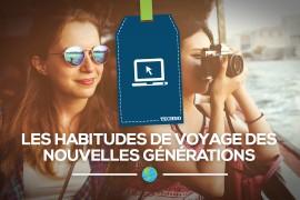 [Tendance] Quelles sont les habitudes de Voyage des nouvelles générations ?