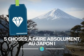 [Top] 5 choses à faire absolument au Japon!