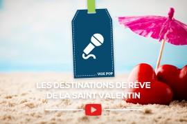 [VOX POP] Les destinations de rêve de la St Valentin