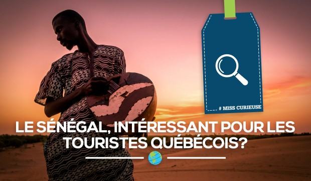[Miss Curieuse] Le Sénégal, intéressant pour les touristes québécois?