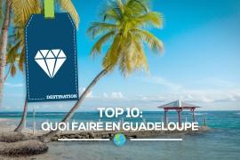 [Top10] Quoi faire en Guadeloupe?