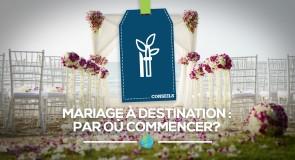 [Mariage] à destination : par où commencer?