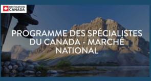 [ENTREVUE] Destination Canada nous présente son nouveau programme Spécialiste Canada